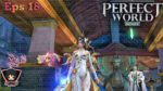 Perfect World Mobile indonesia eps 18