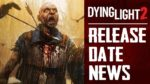 Dying Light 2 - Release Date | Latest Information