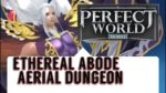 ULTIMATE FLYING DUNGEON: ETHEREAL ABODE STRATEGY GUIDE ! NEXT STEP IN MMO! PERFECT WORLD MOBILE