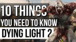 10 Things You Need To Know About DYING LIGHT 2